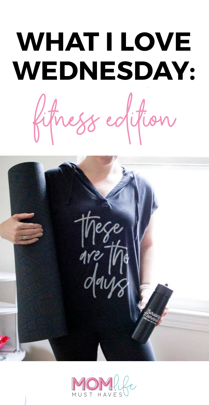 What I love Wednesday: fitness edition. Real life mom favorites for fitness @ momlifemusthaves.com